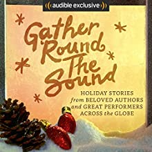 Gather 'Round the Sound: Holiday Stories from Beloved Authors and Great Performers Across the Globe Hörbuch von Paulo Coelho, Yvonne Morrison, Charles Dickens Gesprochen von: Angele Masters, Daniel Frances Berenson, Magda Szubanski, Simon Callow, Dan Starkey, John Banks,  Vern