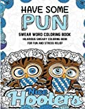 Swear Word Coloring Book: Have Some Pun: Hilarious Sweary Coloring Book For Fun and Stress Relief