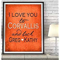 """I Love You to Corvallis and Back"" Oregon ART PRINT, Customized & Personalized UNFRAMED, Wedding gift, Valentines day gift, Christmas gift, Graduation gift, All Sizes"