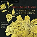 Happiness, Love, and Liberation: Insights and Teachings from Buddhist Psychology Speech by Thich Nhat Hanh Narrated by Thich Nhat Hanh