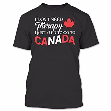 Online Store 247 I Dont Need Therapy I Just Need to Go to Canada