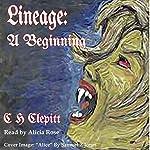 Lineage: A Beginning | C H Clepitt