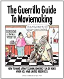 The Guerrilla Guide to Moviemaking, C. r. Bell and C. R. Bell, 0615457002