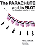 Parachute And Its Pilot,The: The Ultimate Guide For The Ram-Air Aviator (English Edition)