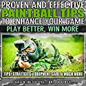 Proven and Effective Paintball Tips to Enhance Your Game: Play Better, Win More! Audiobook by Bryan Birch Narrated by Michael D. Fisher