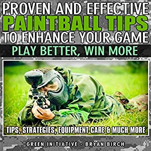 Proven and Effective Paintball Tips to Enhance Your Game Audiobook
