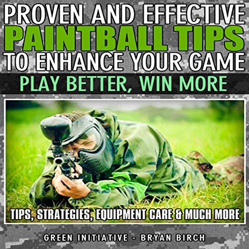 Proven and Effective Paintball Tips to Enhance Your Game: Play Better, Win More!