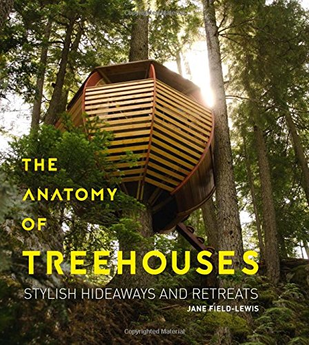 D.o.w.n.l.o.a.d The Anatomy of Treehouses: Stylish Hideaways and Retreats P.P.T