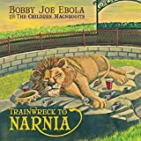 Trainwreck To Narnia by Bobby Joe Ebola and the Children MacNuggits (2012-08-03)