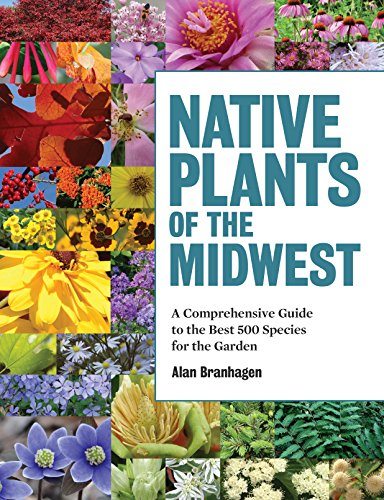 Native Plants of the Midwest: A Comprehensive Guide to the Best 500 Species for the Garden (Native Plants Of Wisconsin)