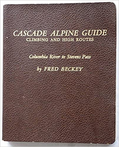 CASCADE ALPINE GUIDE Climbing and High Routes Columbia River to Stevens Pass, Beckey, Fred