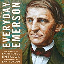 Everyday Emerson: The Wisdom of Ralph Waldo Emerson Paraphrased Audiobook by Ralph Waldo Emerson, Sam Torode Narrated by Sam Torode