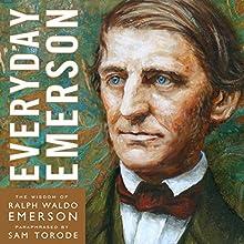 Everyday Emerson: The Wisdom of Ralph Waldo Emerson Paraphrased Audiobook by Ralph Waldo Emerson, Sam Torode Narrated by Sam Torode