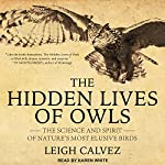The Hidden Lives of Owls: The Science and Spirit of Nature's Most Elusive Birds | Leigh Calvez