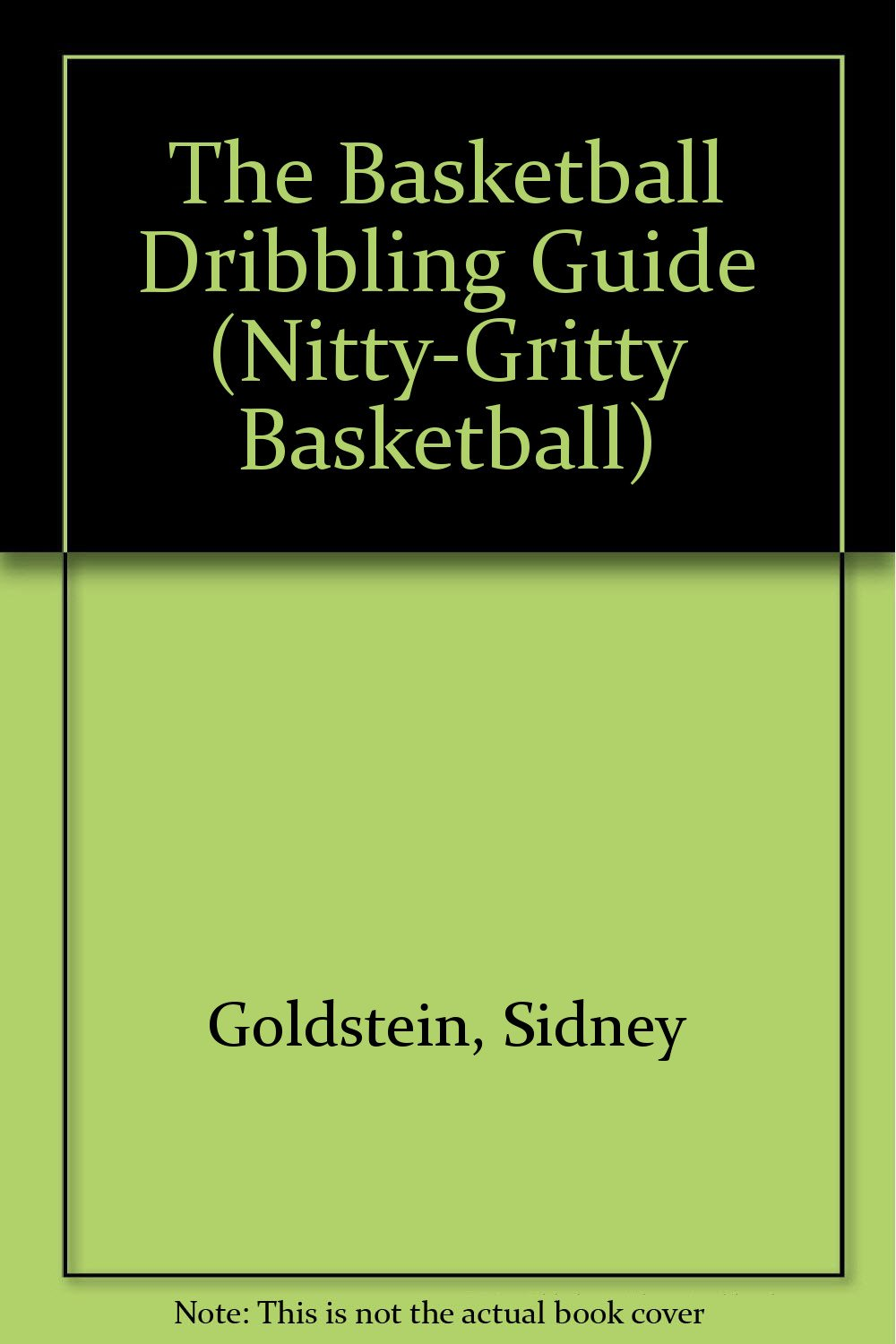 Basketball Dribbling Guide: Nitty-Gritty Basketball Guide