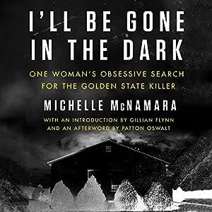Amazon.com: I'll Be Gone in the Dark: One Woman's Obsessive Search for the  Golden State Killer (Audible Audio Edition): Michelle McNamara, Gabra  Zackman, ...