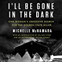 I'll Be Gone in the Dark: One Woman's Obsessive Search for the Golden State Killer Hörbuch von Michelle McNamara Gesprochen von: Gabra Zackman, Gillian Flynn, Patton Oswalt