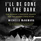 I'll Be Gone in the Dark: One Woman's Obsessive Search for the Golden State Killer | Livre audio Auteur(s) : Michelle McNamara Narrateur(s) : Gabra Zackman, Gillian Flynn, Patton Oswalt