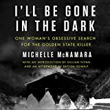 #4: I'll Be Gone in the Dark: One Woman's Obsessive Search for the Golden State Killer