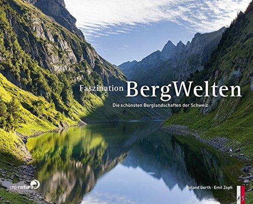 Faszination Bergwelten - Die schönsten Berglandschaften der Schweiz