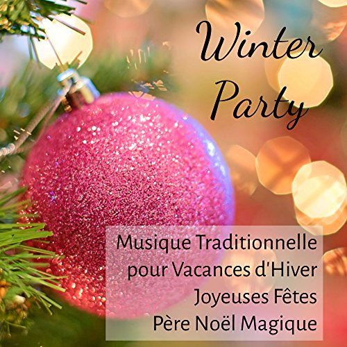 Winter Party - Musique Traditionnelle pour Vacances d'Hiver Joyeuses Fêtes Père Noël Magique avec Sons de la Nature New Age Instrumental Apaisante