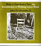 Make a Chair from a Tree, John D. Alexander, 0918804019