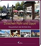 Zwischen Ruhr und Lippe: Das große Buch über den Kreis Unna