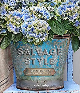 Country Living Salvage Style Decorate With Vintage Finds Leslie Linsley Country Living 9781588169280 Amazon Com Books