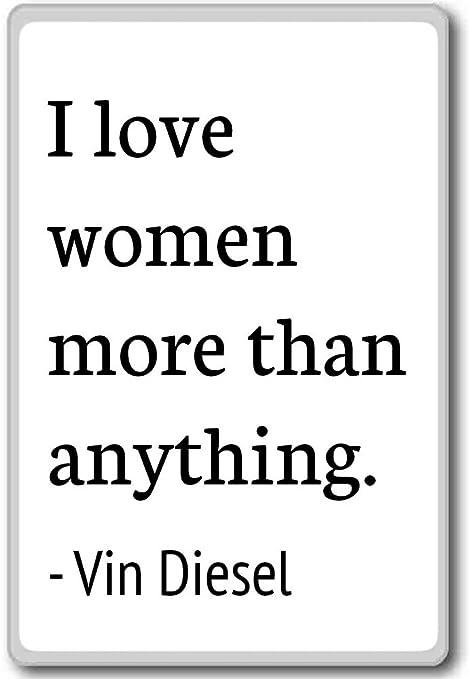 I Love las mujeres más que nada. - Vin Diesel citas imán para ...