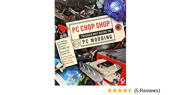 Pc chop shop tricked out guide to pc modding | electrostatic.