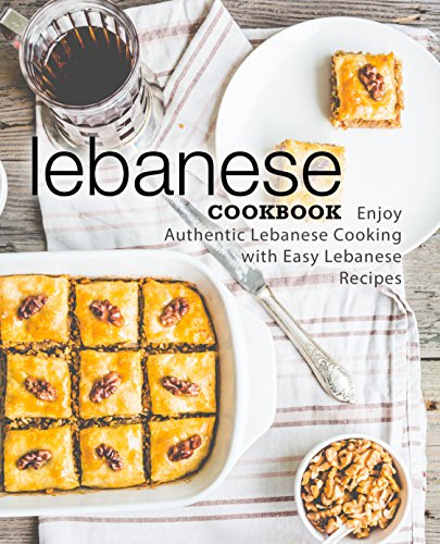 Lebanese Cookbook: Enjoy Authentic Lebanese Cooking with Easy Lebanese Recipes by BookSumo Press
