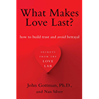 What Makes Love Last?: How to Build Trust and Avoid Betrayal (English Edition)