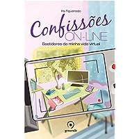 Confissões On-line: Bastidores da minha vida virtual