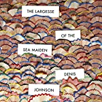 The Largesse of the Sea Maiden | Denis Johnson