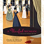 A Useful Woman: A Rosalind Thorne Mystery, Book 1 | Darcie Wilde