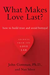 What Makes Love Last?: How to Build Trust and Avoid Betrayal Kindle Edition