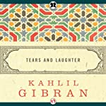 Tears and Laughter | Kahlil Gibran