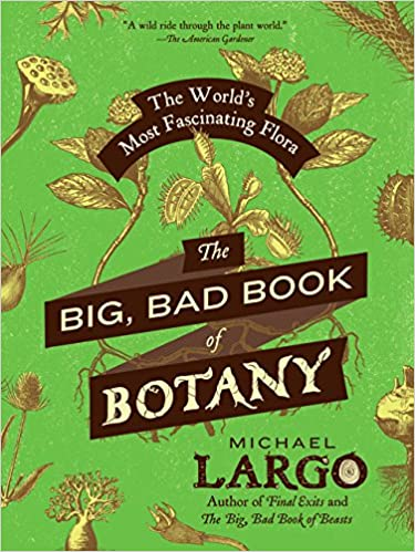The big bad book of botany the worlds most fascinating flora the big bad book of botany the worlds most fascinating flora michael largo 9780062282750 amazon books fandeluxe Choice Image