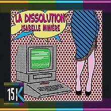 La dissolution | Livre audio Auteur(s) : Isabelle Minière Narrateur(s) : Guillaume Rousselet