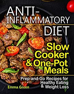 Anti Inflammatory Diet Slow Cooker & One-Pot Meals: Prep-and-Go Recipes for Healthy Eating & Weight Loss