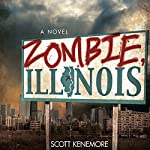 Zombie, Illinois: A Novel | Scott Kenemore