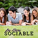 Be More Sociable: Make Yourself a People Person with Subliminal Messages Speech by  Subliminal Guru Narrated by  Subliminal Guru