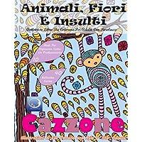 Antistress Libro Da Colorare Per Adulti: Animali, Fiori E Insulti