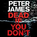 Dead If You Don't Audiobook by Peter James Narrated by To Be Announced