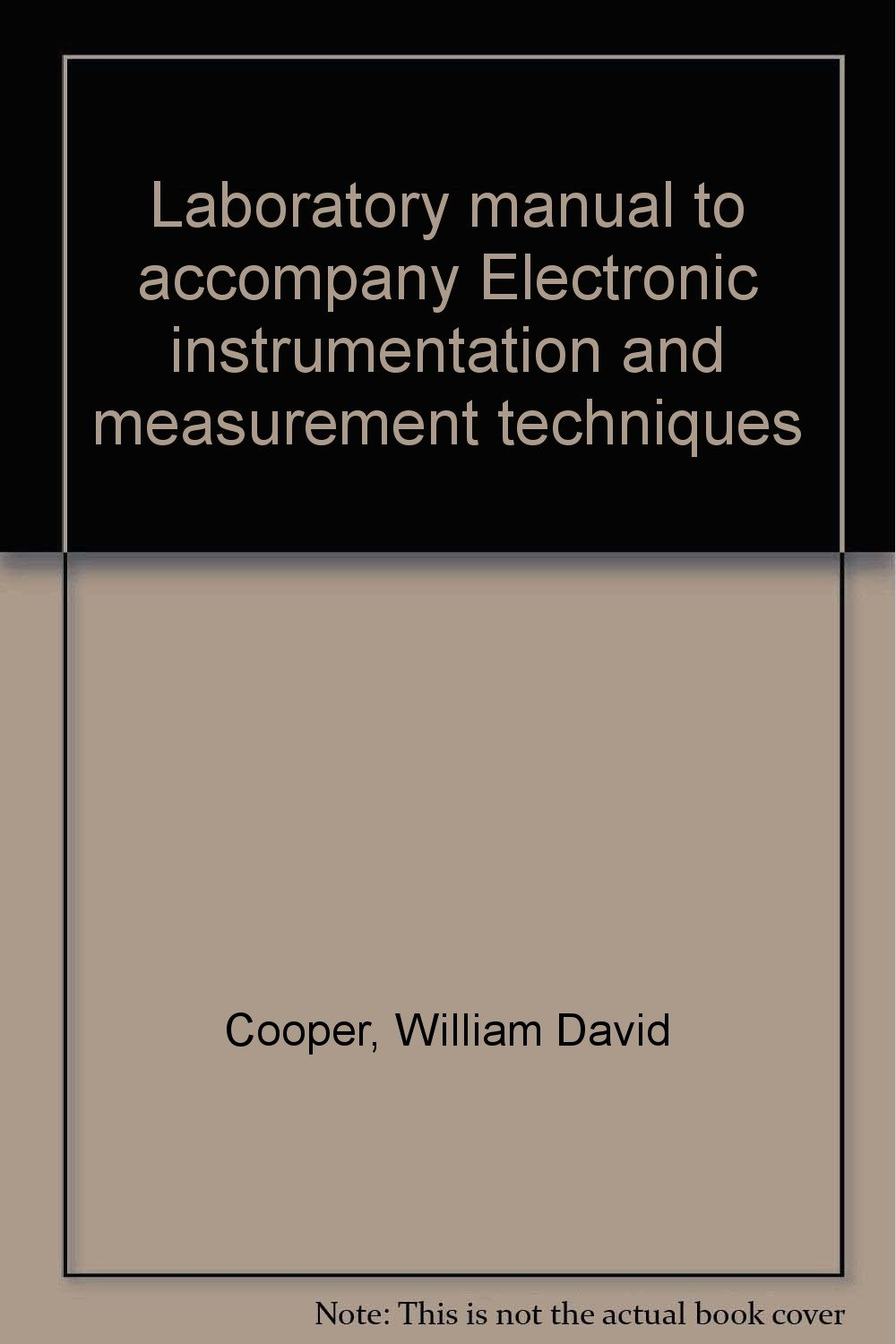 Laboratory manual to accompany Electronic instrumentation and measurement  techniques: William David Cooper: 9780132517027: Amazon.com: Books