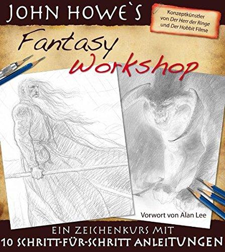 John Howe's Fantasy Workshop: Ein Zeichenkurs mit 10 Schritt-für-Schritt Anleitungen