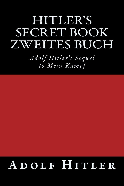 Zweites Buch (Hitler\'s Secret Book): Adolf Hitler\'s Sequel to Mein ...