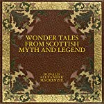 Wonder Tales from Scottish Myth and Legend   Donald Alexander Mackenzie