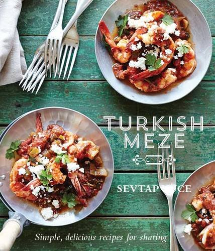 Turkish Meze: Simple, Delicious Recipes for Sharing by Sevtap Yuce