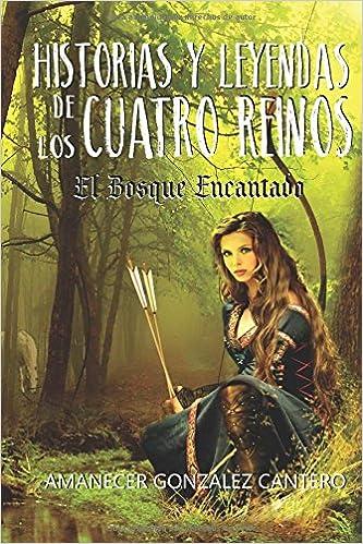 Historias y Leyendas de los Cuatro Reinos. El Bosque Encantado.: Amazon.es: Amanecer Gonzalez Cantero: Libros